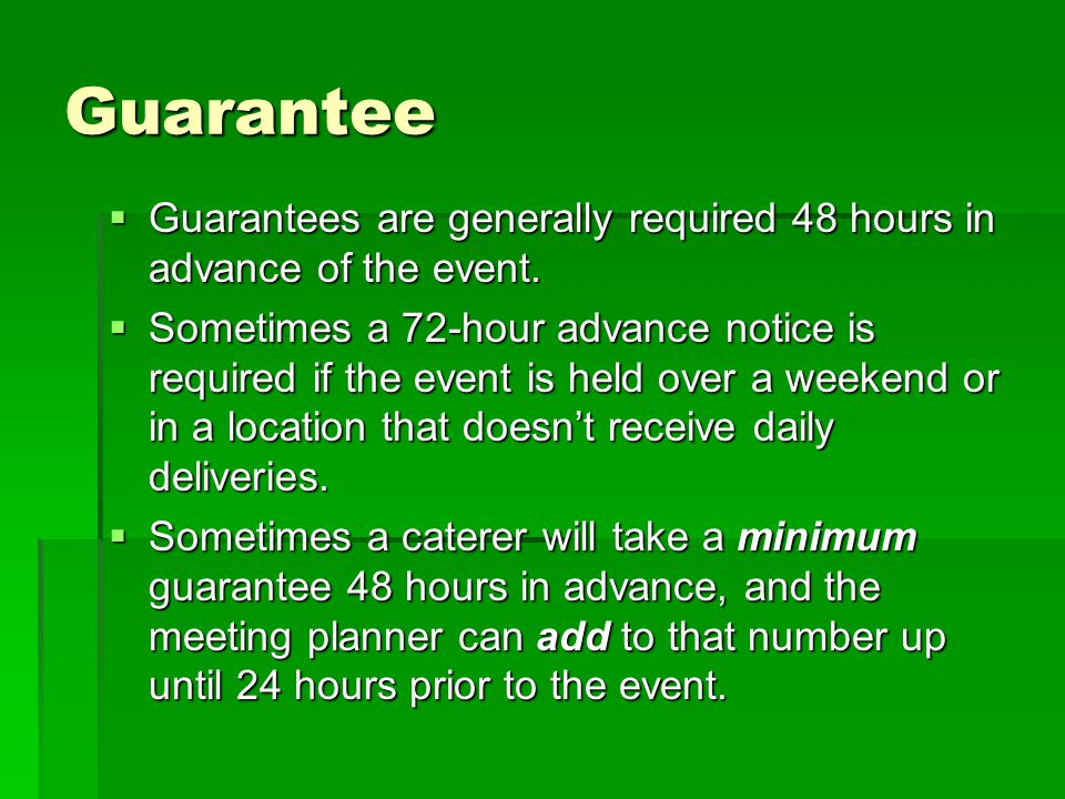 Guarantee Guarantees are generally required 48 hours in advance of the event. Guarantees are generally required 48 hours in advance of the event. Some