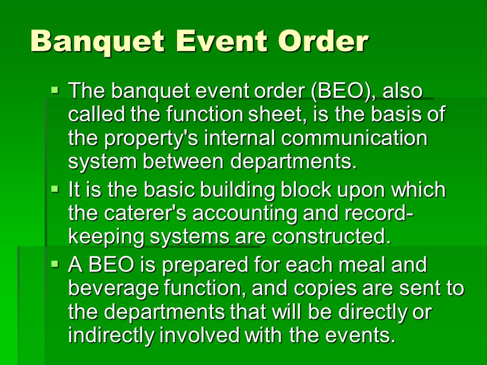 Banquet Event Order The banquet event order (BEO), also called the function sheet, is the basis of the property's internal communication system betwee