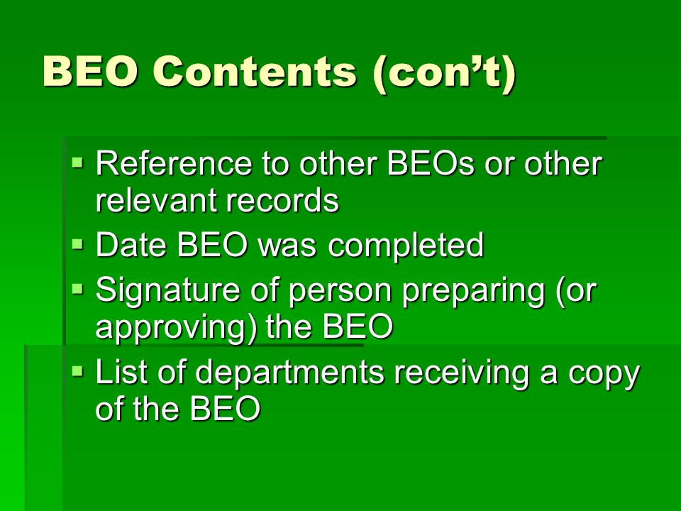BEO Contents (cont) Reference to other BEOs or other relevant records Reference to other BEOs or other relevant records Date BEO was completed Date BE