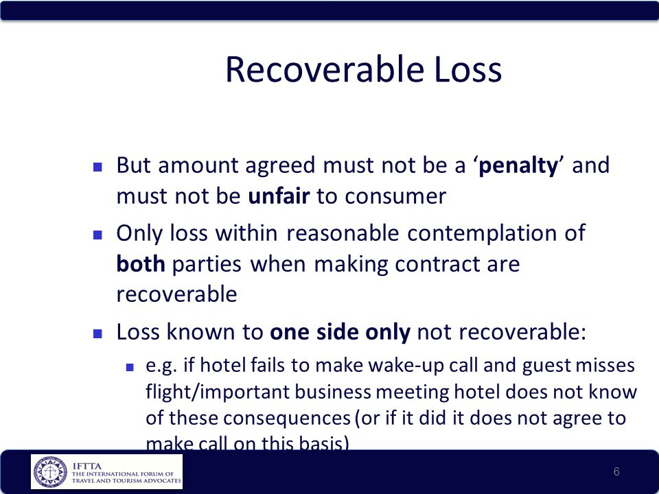 Recoverable Loss But amount agreed must not be a penalty and must not be unfair to consumer Only loss within reasonable contemplation of both parties