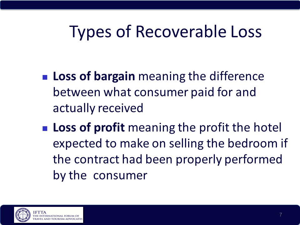 Types of Recoverable Loss Loss of bargain meaning the difference between what consumer paid for and actually received Loss of profit meaning the profi