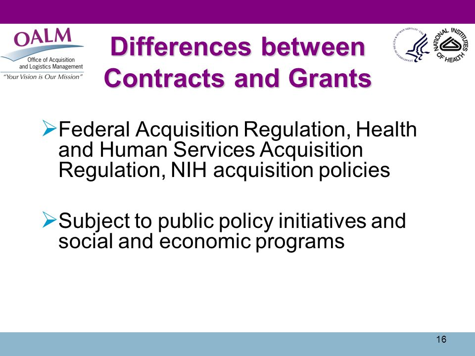 16 Differences between Contracts and Grants Federal Acquisition Regulation, Health and Human Services Acquisition Regulation, NIH acquisition policies
