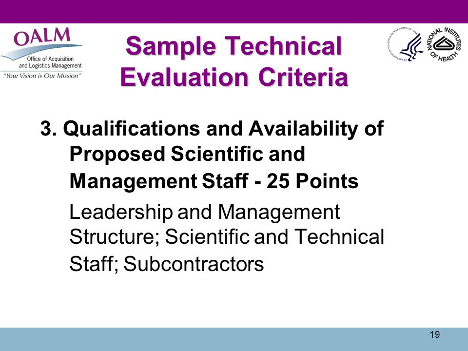 19 Sample Technical Evaluation Criteria 3. Qualifications and Availability of Proposed Scientific and Management Staff - 25 Points Leadership and Mana