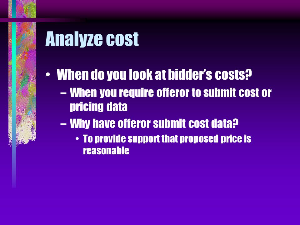 Analyze cost When do you look at bidders costs.