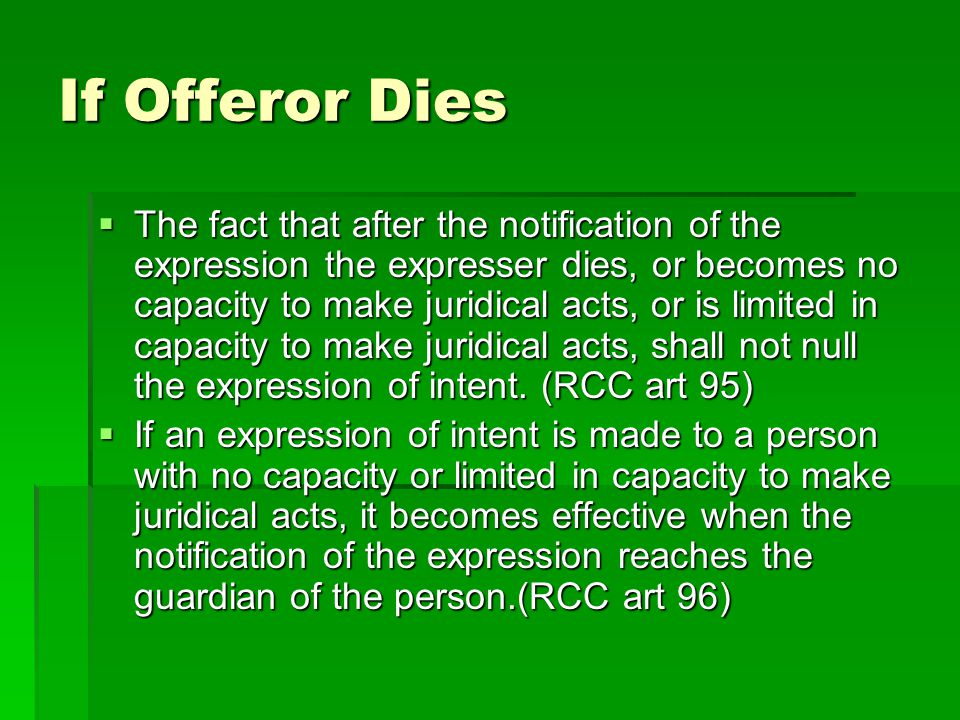 If Offeror Dies The fact that after the notification of the expression the expresser dies, or becomes no capacity to make juridical acts, or is limited in capacity to make juridical acts, shall not null the expression of intent.