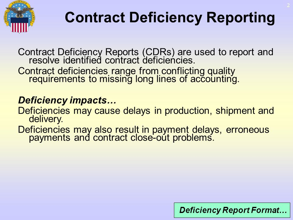 2 Contract Deficiency Reporting Contract Deficiency Reports (CDRs) are used to report and resolve identified contract deficiencies. Contract deficienc