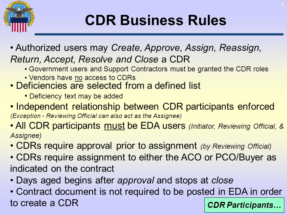 16 Create CDR Create CDR Entry Form… Select CDR Participants ACO or PCO/Buyer and Reviewing Official Entry Fields *Required Add Deficiencies If Pre-populate option selected, information will pre-fill on form (not shown) CDR Screen Entry …