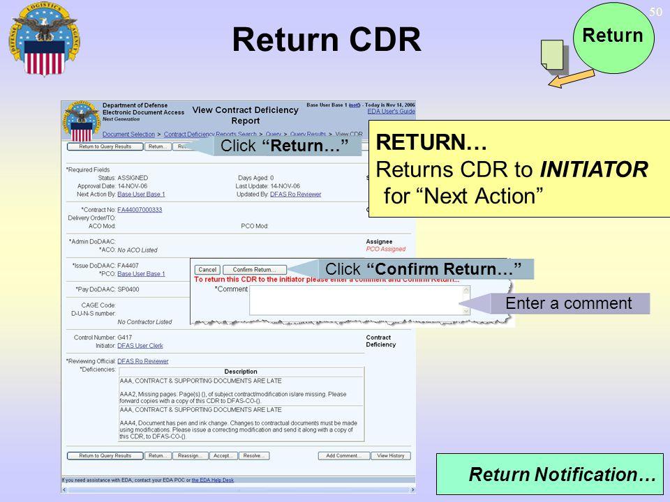 50 Return CDR RETURN… Returns CDR to INITIATOR for Next Action Click Return… Return Notification… Enter a comment Click Confirm Return… Return