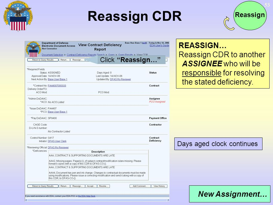 53 Reassign CDR Days aged clock continues Click Reassign… New Assignment… REASSIGN… Reassign CDR to another ASSIGNEE who will be responsible for resol