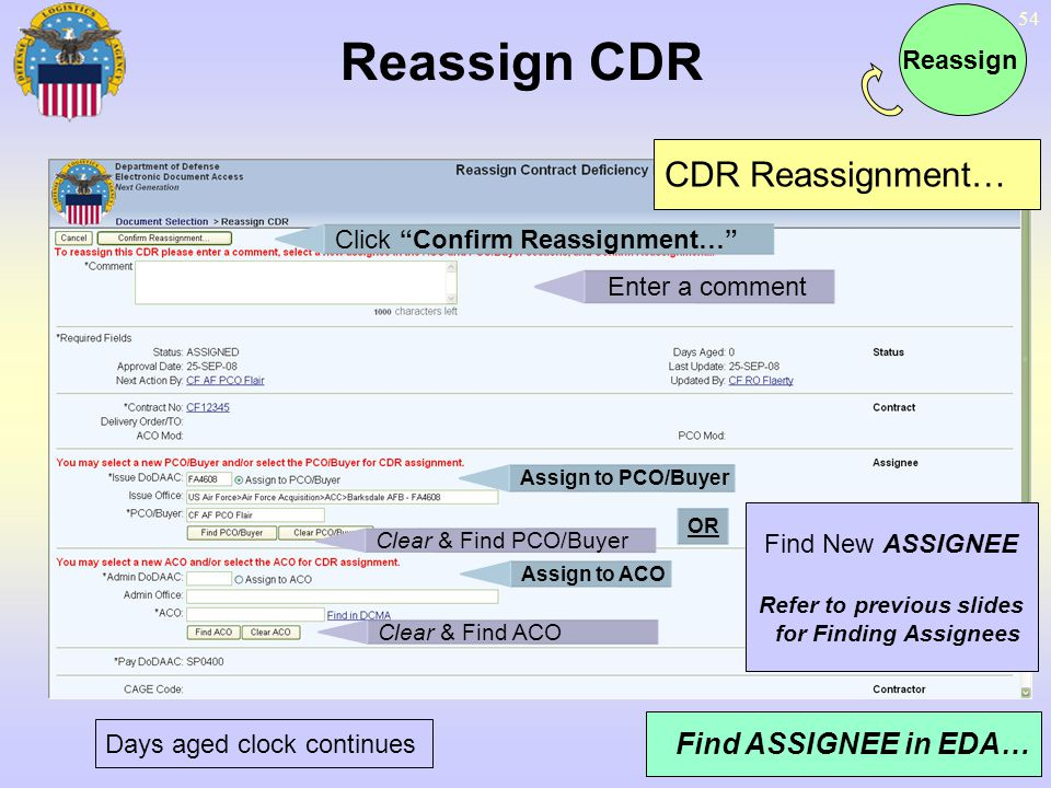 54 Reassign CDR Days aged clock continues Enter a comment Click Confirm Reassignment… CDR Reassignment… Find ASSIGNEE in EDA… Find New ASSIGNEE Refer