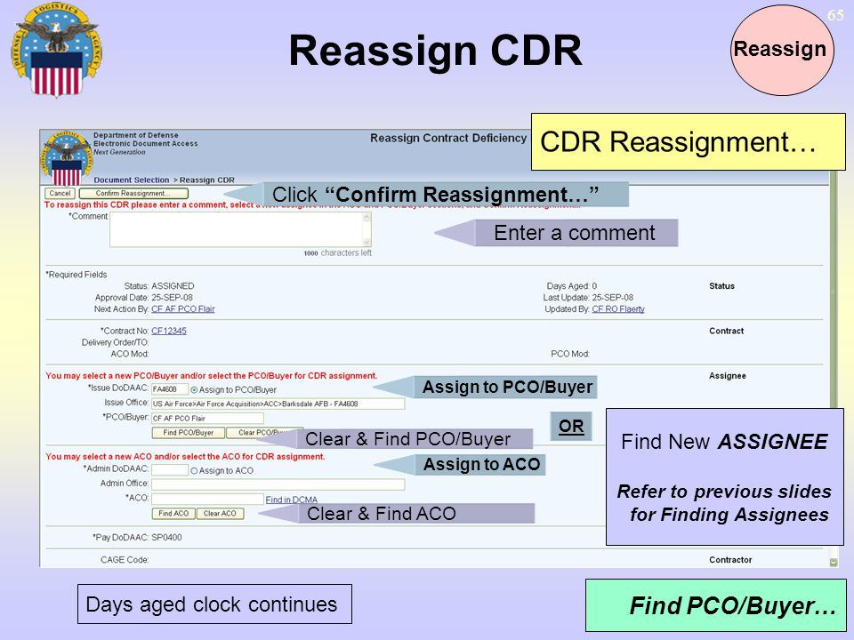 65 Reassign CDR Reassign Find PCO/Buyer… Days aged clock continues Enter a comment Click Confirm Reassignment… CDR Reassignment… Assign to PCO/Buyer A