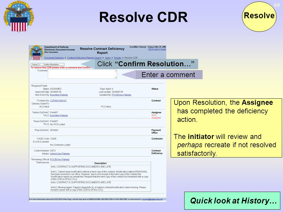 68 Resolve CDR Resolve Upon Resolution, the Assignee has completed the deficiency action. The initiator will review and perhaps recreate if not resolv