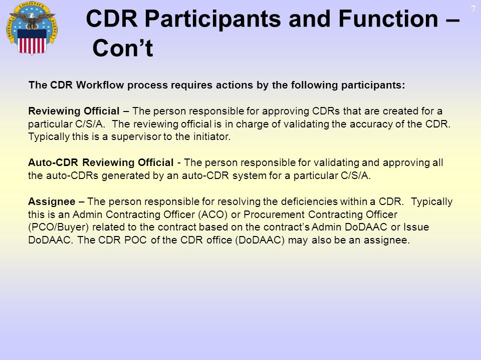 48 Assign CDR Assign Assignee options… ACCEPT Own/fix/work deficiency Usually involves activities outside the application Initiator is sent notification of Acceptance REASSIGN To individual inside or outside of domain RETURN To initiator RESOLVE (Resolve with Comment) Move completed CDR to RESOLVE Assign R R The Options… EDA: Updates CDR Continues Workflow/Audit Captures Comments Reminds Assignee and Backups (as necessary)