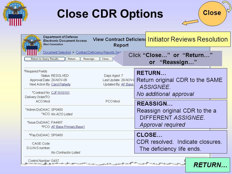 73 Close CDR Options Close Click Close… or Return… or Reassign… Initiator Reviews Resolution RETURN… Return original CDR to the SAME ASSIGNEE. No addi
