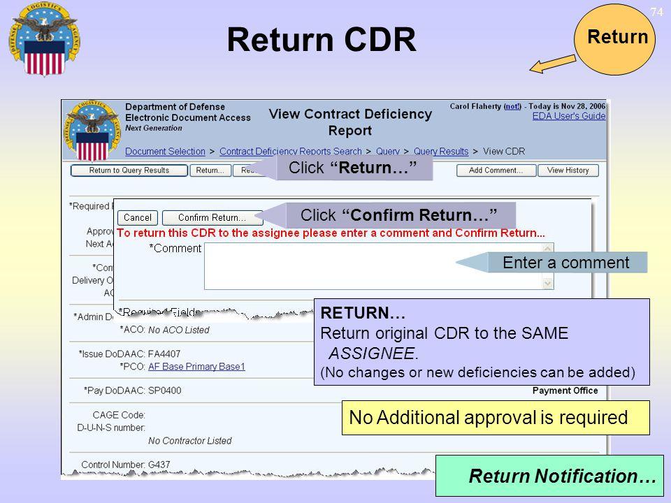 74 Return CDR Return Click Return… Enter a comment Return Notification… RETURN… Return original CDR to the SAME ASSIGNEE. (No changes or new deficienc