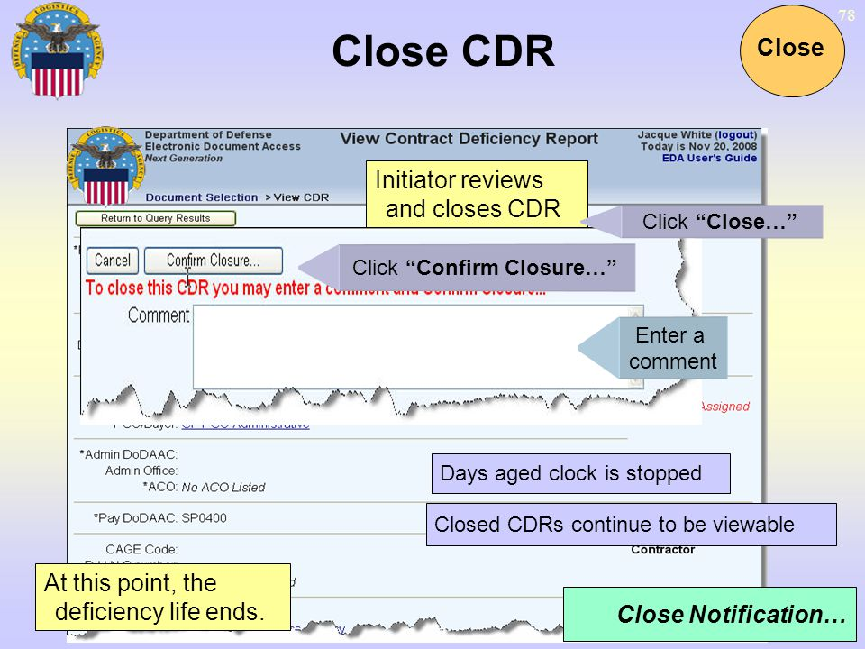 78 Close CDR Close Initiator reviews and closes CDR Days aged clock is stopped Click Confirm Closure… Enter a comment At this point, the deficiency li