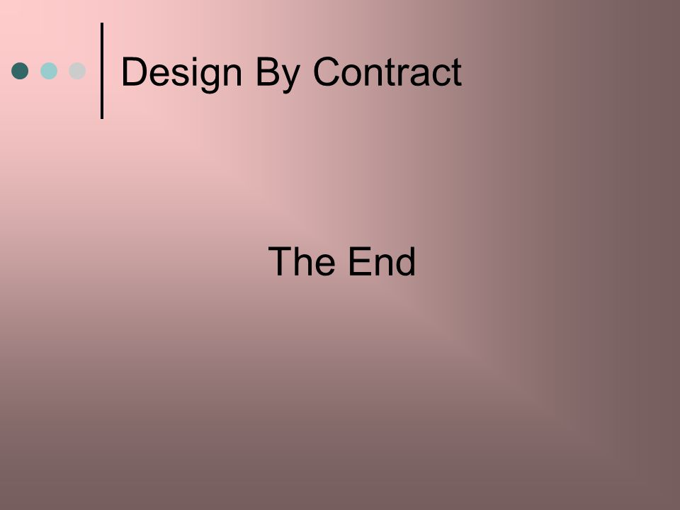 Design By Contract The End