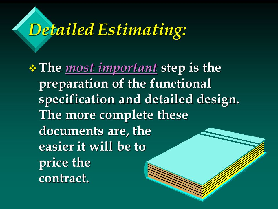 Detailed Estimating: v The most important step is the preparation of the functional specification and detailed design.