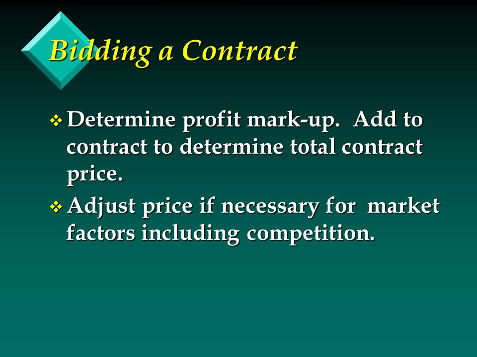Bidding a Contract v Determine profit mark-up. Add to contract to determine total contract price.