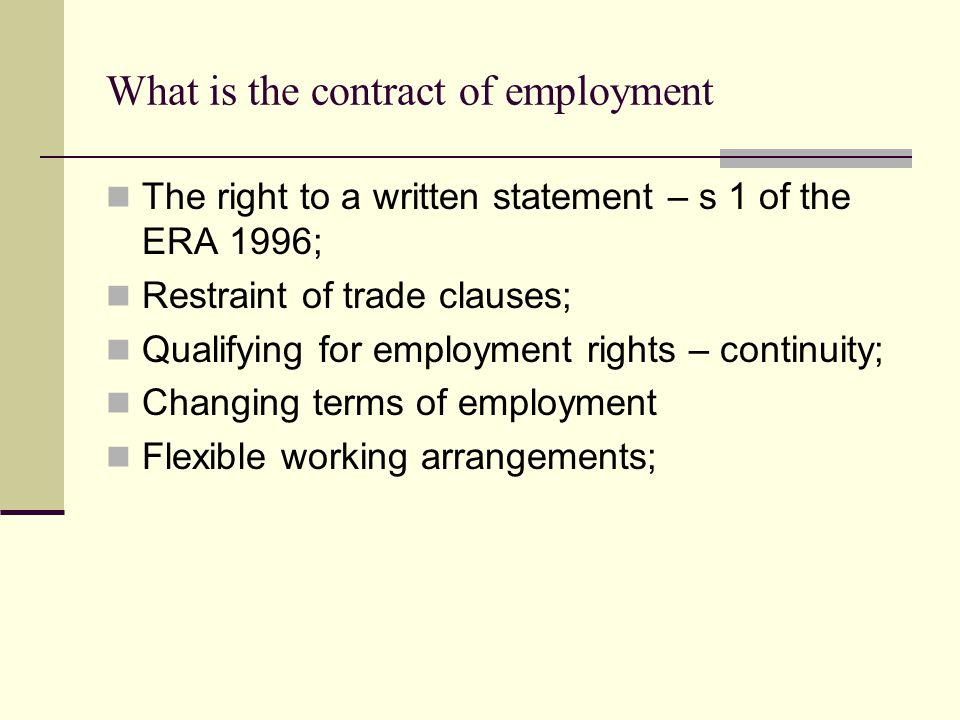 What is the contract of employment The right to a written statement – s 1 of the ERA 1996; Restraint of trade clauses; Qualifying for employment right
