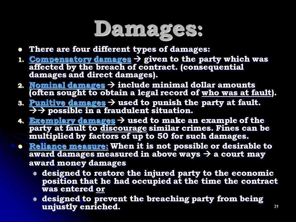 Damages : There are four different types of damages: There are four different types of damages: 1. Compensatory damages given to the party which was a