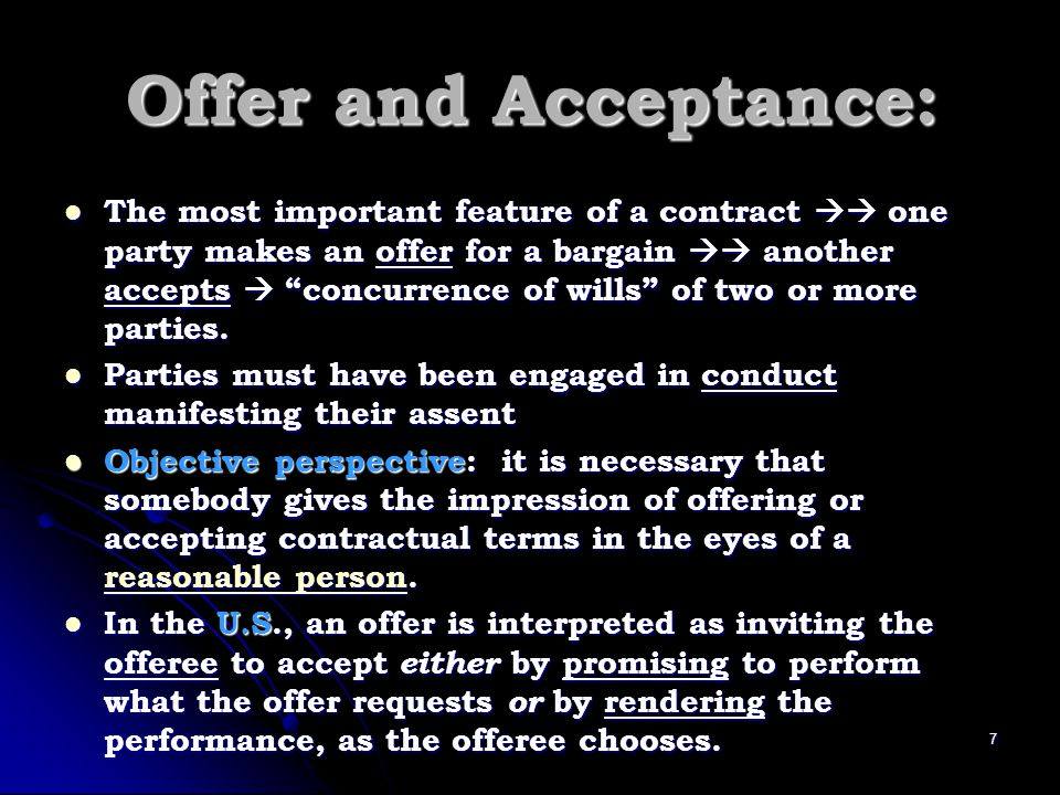 Offer and Acceptance: The most important feature of a contract one party makes an offer for a bargain another accepts concurrence of wills of two or m
