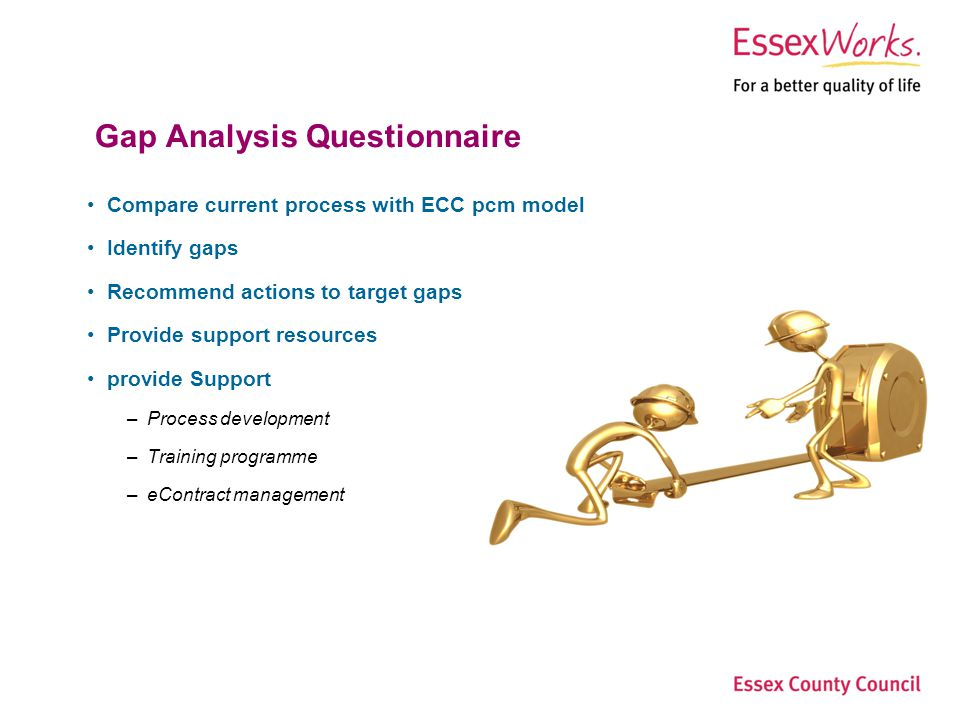 Essex County Council Step Change Procurement Page 7Procurement Services Gap Analysis Questionnaire Compare current process with ECC pcm model Identify gaps Recommend actions to target gaps Provide support resources provide Support –Process development –Training programme –eContract management