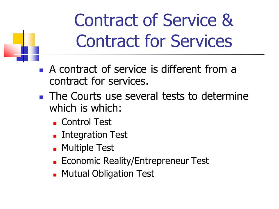 Contract of Service & Contract for Services A contract of service is different from a contract for services. The Courts use several tests to determine