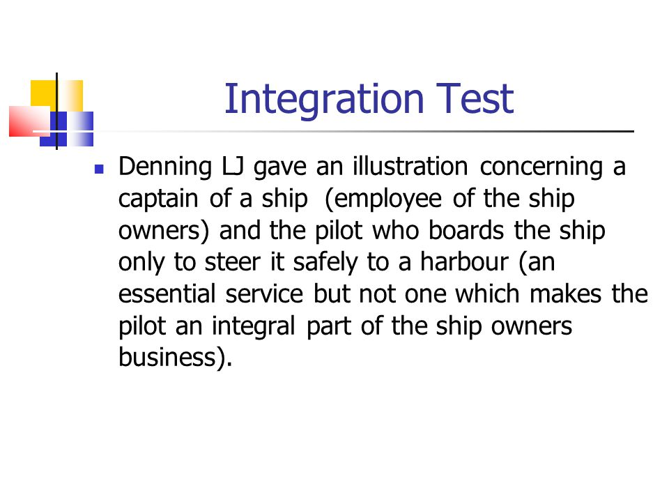 Integration Test Denning LJ gave an illustration concerning a captain of a ship (employee of the ship owners) and the pilot who boards the ship only t