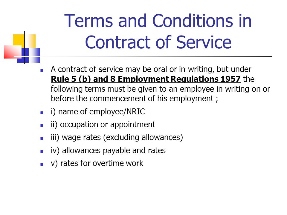 Terms and Conditions in Contract of Service A contract of service may be oral or in writing, but under Rule 5 (b) and 8 Employment Regulations 1957 th