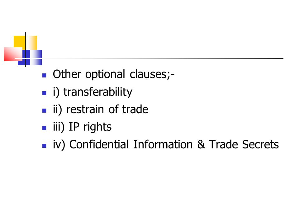 Other optional clauses;- i) transferability ii) restrain of trade iii) IP rights iv) Confidential Information & Trade Secrets