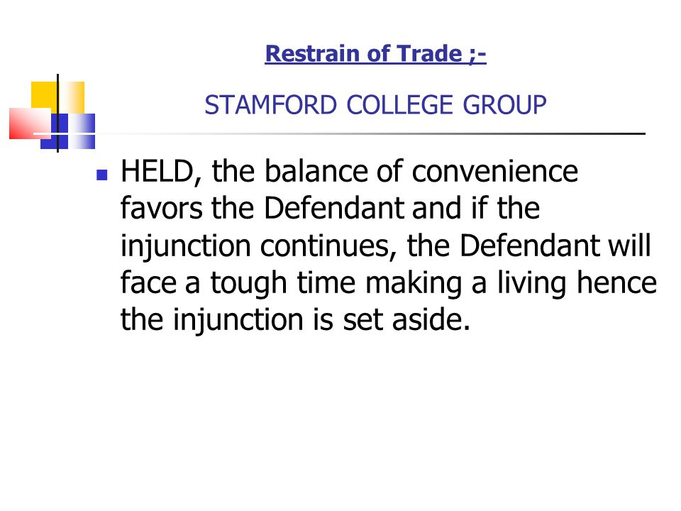 Restrain of Trade ;- STAMFORD COLLEGE GROUP HELD, the balance of convenience favors the Defendant and if the injunction continues, the Defendant will