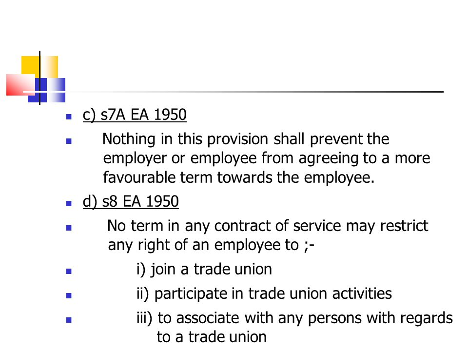 c) s7A EA 1950 Nothing in this provision shall prevent the employer or employee from agreeing to a more favourable term towards the employee. d) s8 EA