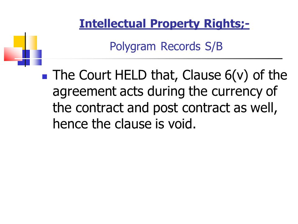 Intellectual Property Rights;- Polygram Records S/B The Court HELD that, Clause 6(v) of the agreement acts during the currency of the contract and pos