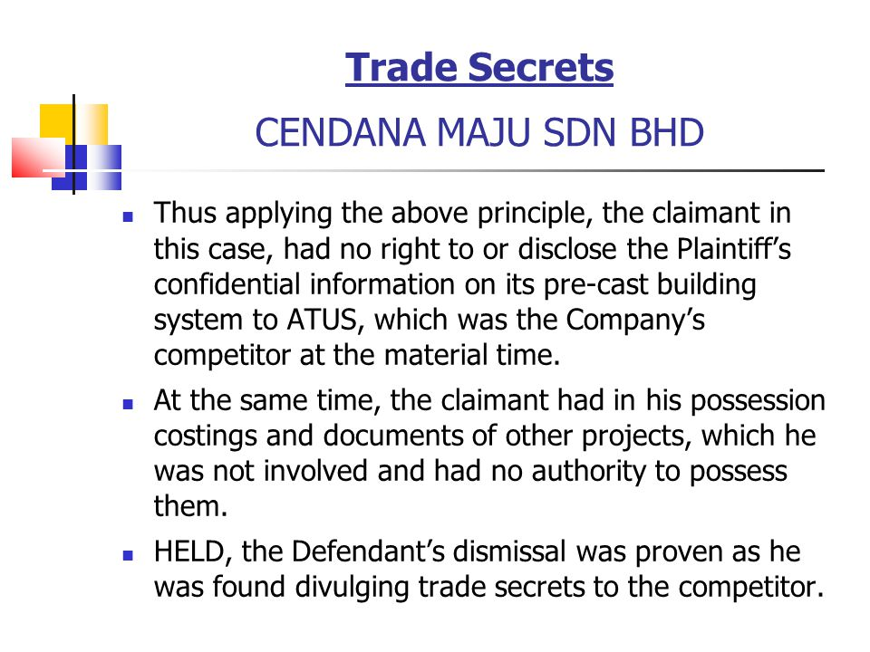 Trade Secrets CENDANA MAJU SDN BHD Thus applying the above principle, the claimant in this case, had no right to or disclose the Plaintiffs confidenti