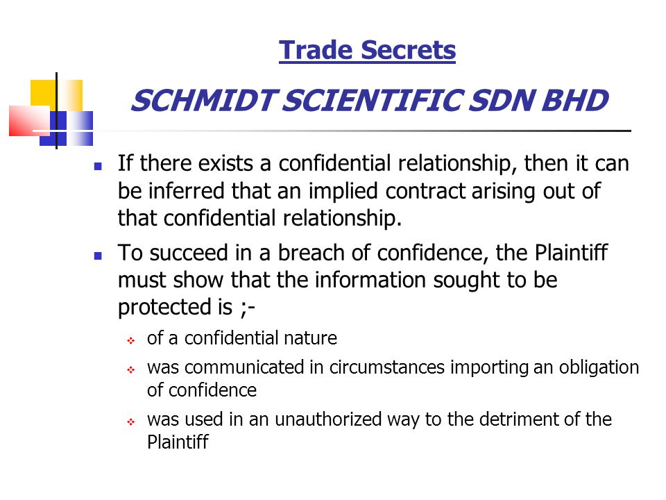 Trade Secrets SCHMIDT SCIENTIFIC SDN BHD If there exists a confidential relationship, then it can be inferred that an implied contract arising out of