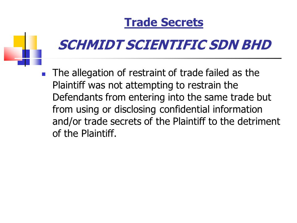 Trade Secrets SCHMIDT SCIENTIFIC SDN BHD The allegation of restraint of trade failed as the Plaintiff was not attempting to restrain the Defendants fr