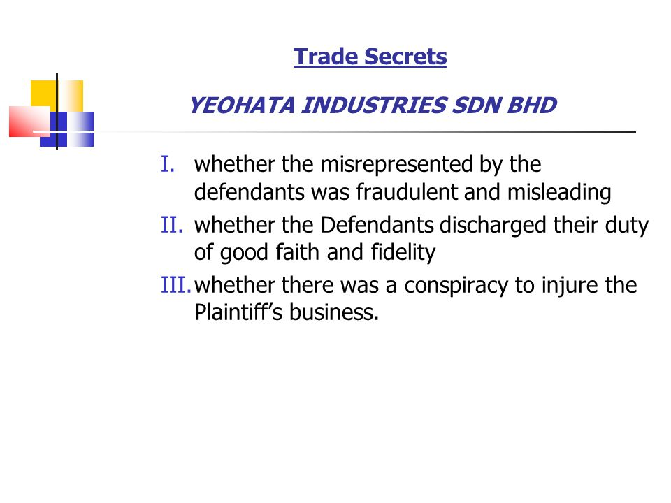 Trade Secrets YEOHATA INDUSTRIES SDN BHD I.whether the misrepresented by the defendants was fraudulent and misleading II.whether the Defendants discha