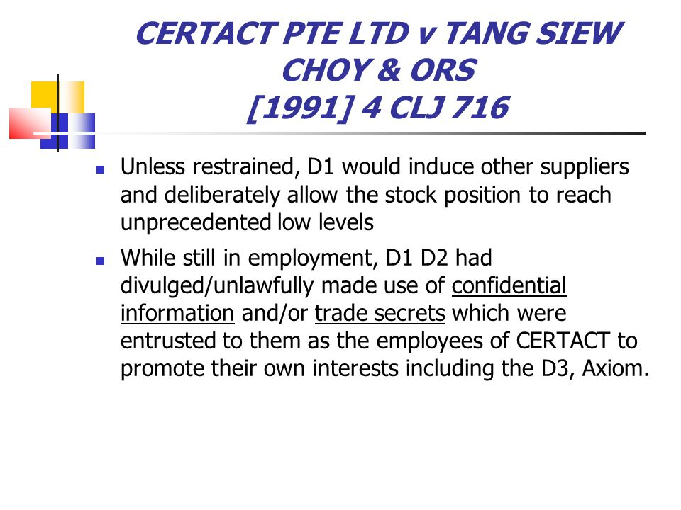 CERTACT PTE LTD v TANG SIEW CHOY & ORS [1991] 4 CLJ 716 Unless restrained, D1 would induce other suppliers and deliberately allow the stock position t