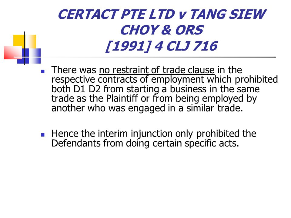 CERTACT PTE LTD v TANG SIEW CHOY & ORS [1991] 4 CLJ 716 There was no restraint of trade clause in the respective contracts of employment which prohibi