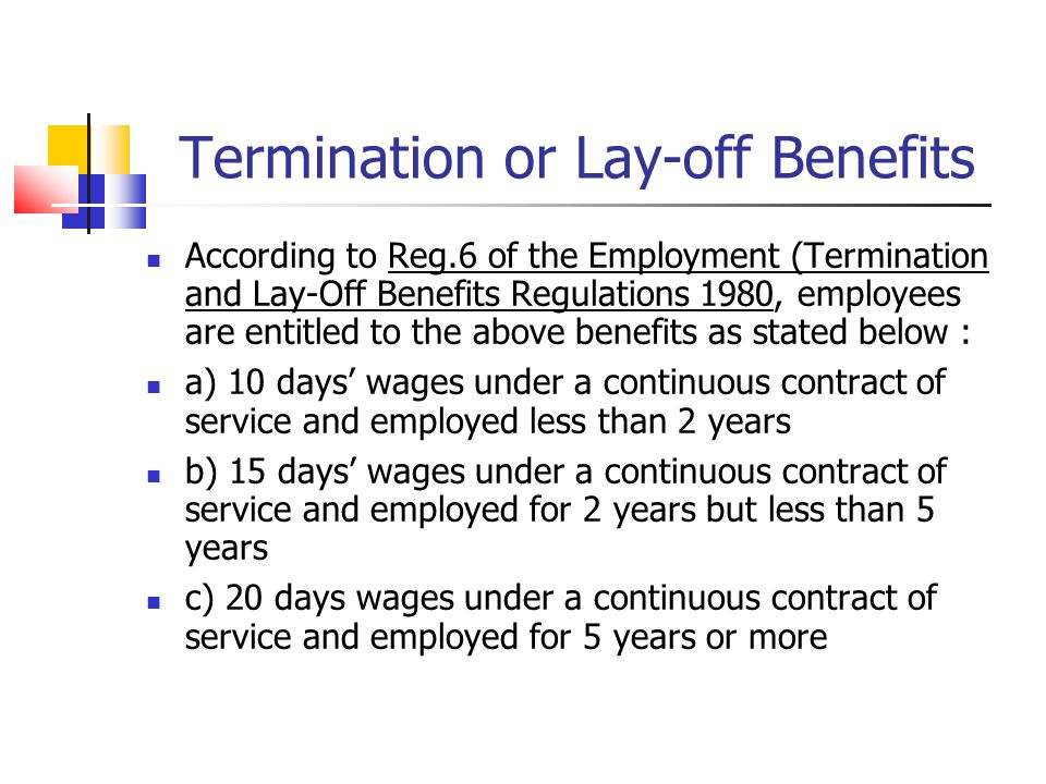 Termination or Lay-off Benefits According to Reg.6 of the Employment (Termination and Lay-Off Benefits Regulations 1980, employees are entitled to the
