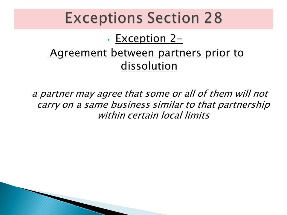 Exception 2- Agreement between partners prior to dissolution a partner may agree that some or all of them will not carry on a same business similar to