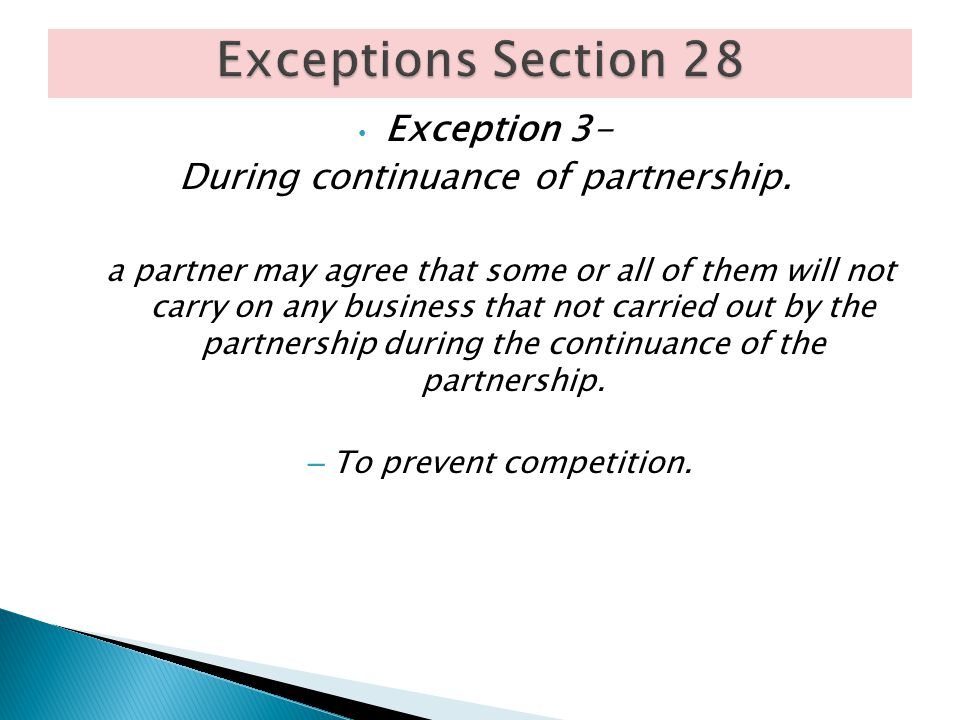 Exception 3- During continuance of partnership. a partner may agree that some or all of them will not carry on any business that not carried out by th