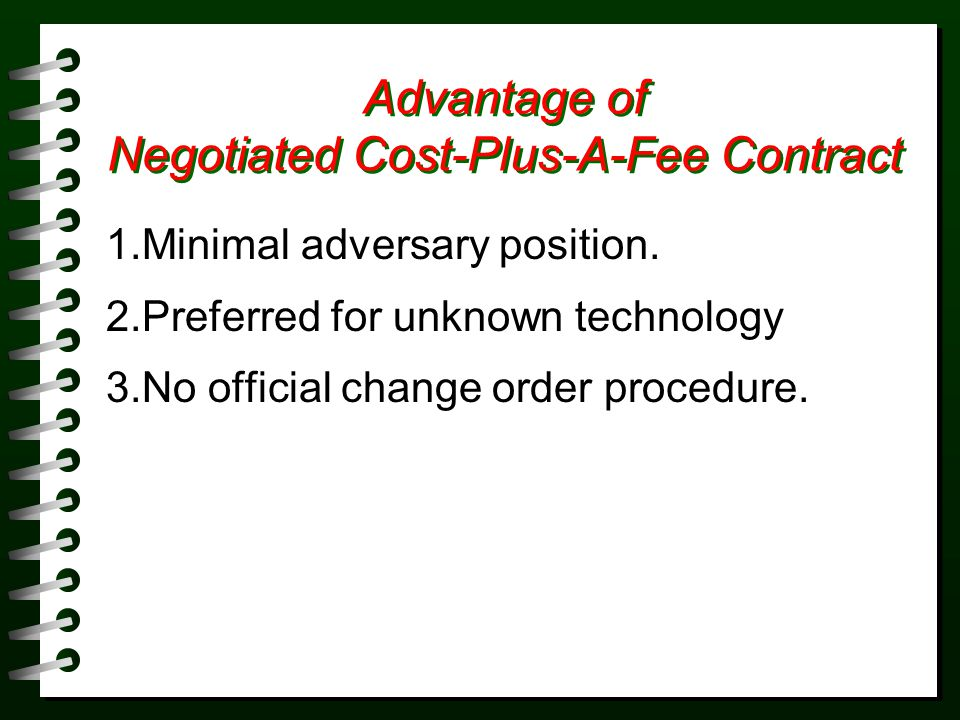 Disadvantage of Negotiated Cost-Plus-A-Fee Contract 1.May not be the most economical price.