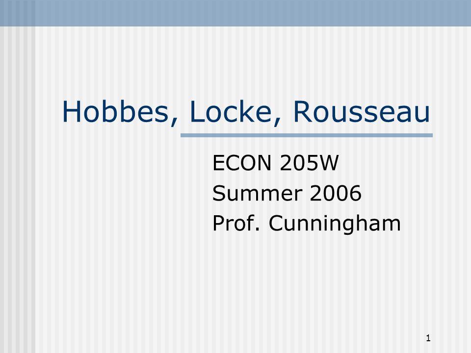 1 Hobbes, Locke, Rousseau ECON 205W Summer 2006 Prof. Cunningham