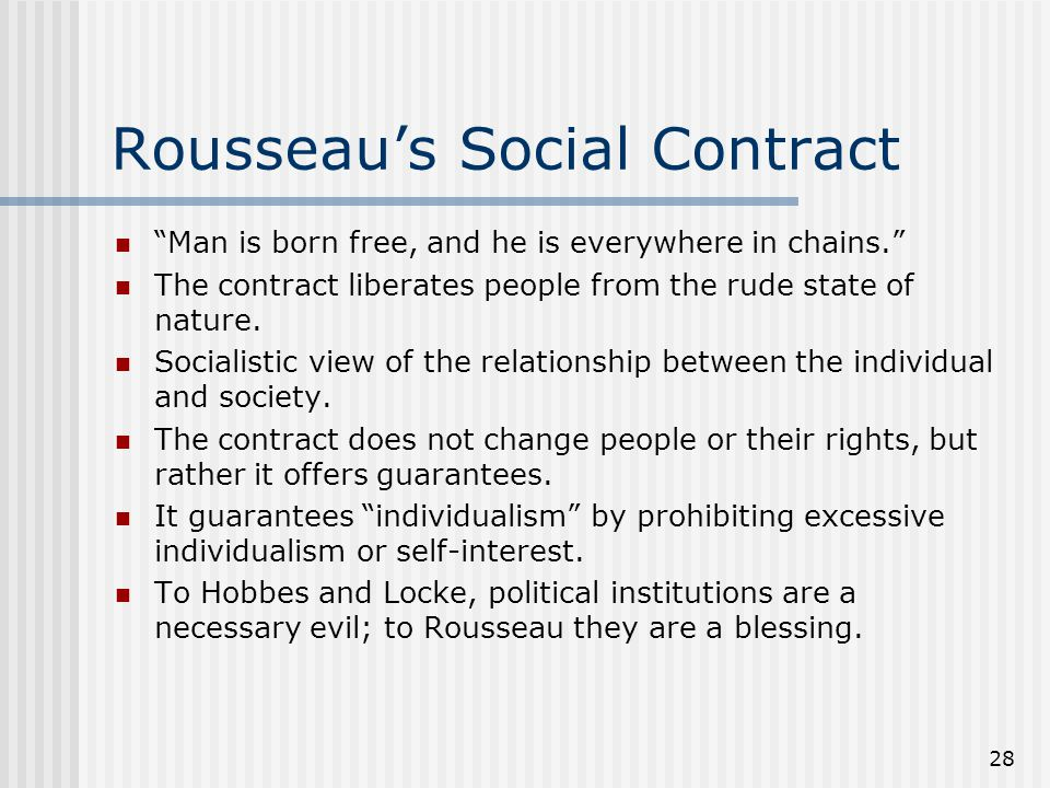 28 Rousseaus Social Contract Man is born free, and he is everywhere in chains. The contract liberates people from the rude state of nature. Socialisti