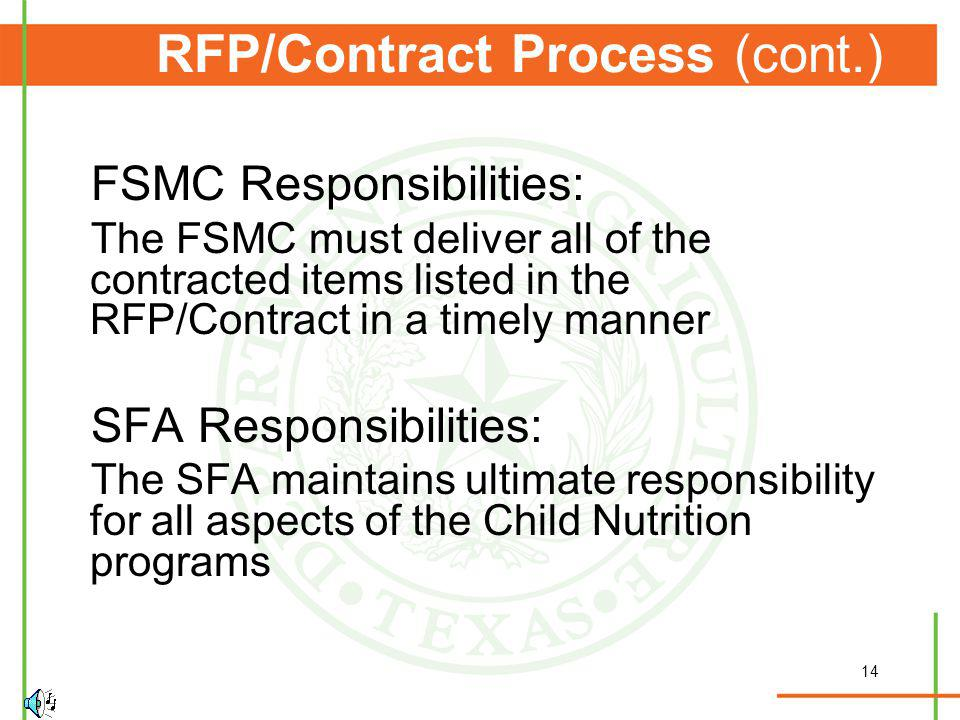 14 RFP/Contract Process (cont.) FSMC Responsibilities: The FSMC must deliver all of the contracted items listed in the RFP/Contract in a timely manner SFA Responsibilities: The SFA maintains ultimate responsibility for all aspects of the Child Nutrition programs
