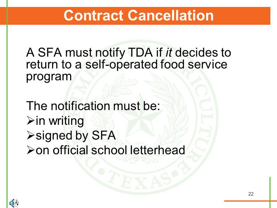 22 Contract Cancellation A SFA must notify TDA if it decides to return to a self-operated food service program The notification must be: in writing si