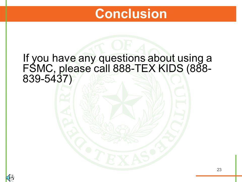 23 Conclusion If you have any questions about using a FSMC, please call 888-TEX KIDS ( )