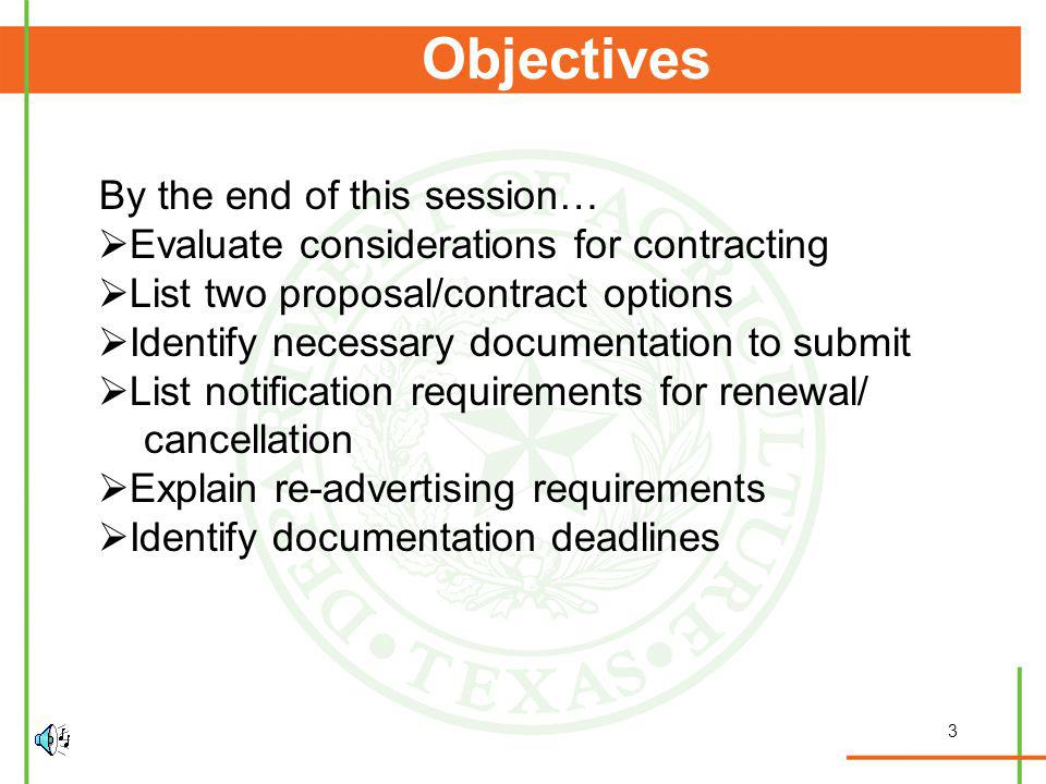 3 Objectives By the end of this session… Evaluate considerations for contracting List two proposal/contract options Identify necessary documentation to submit List notification requirements for renewal/ cancellation Explain re-advertising requirements Identify documentation deadlines